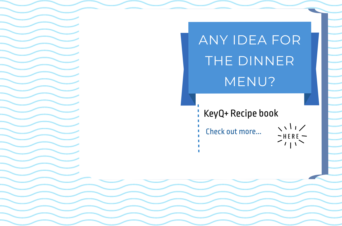YOU NEED AN IDEA FOR YOUR DINNER MENU?